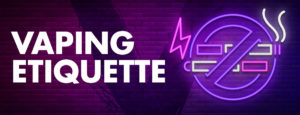 Vaping Etiquette banner with neon image of a no smoking sign